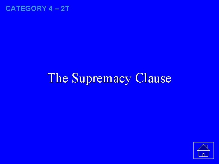 CATEGORY 4 – 2 T The Supremacy Clause