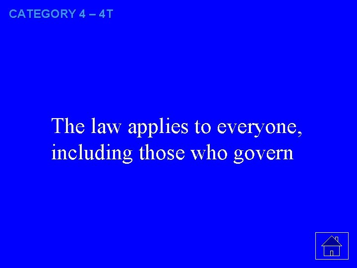 CATEGORY 4 – 4 T The law applies to everyone, including those who govern