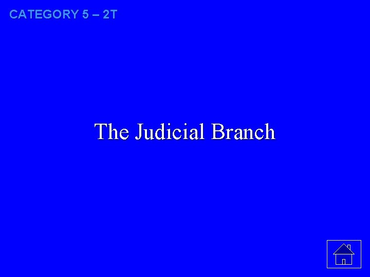 CATEGORY 5 – 2 T The Judicial Branch