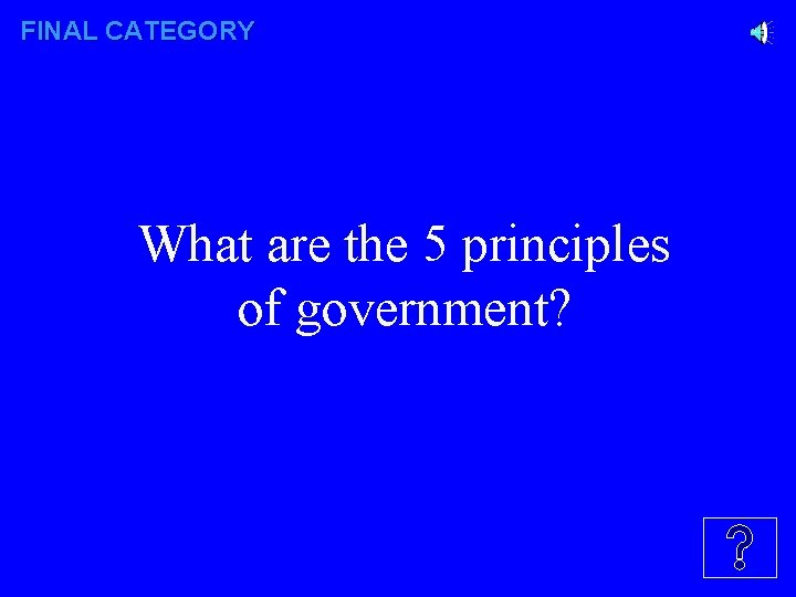 FINAL CATEGORY What are the 5 principles of government?