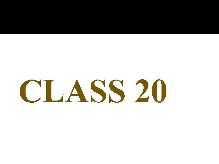 CLASS 20