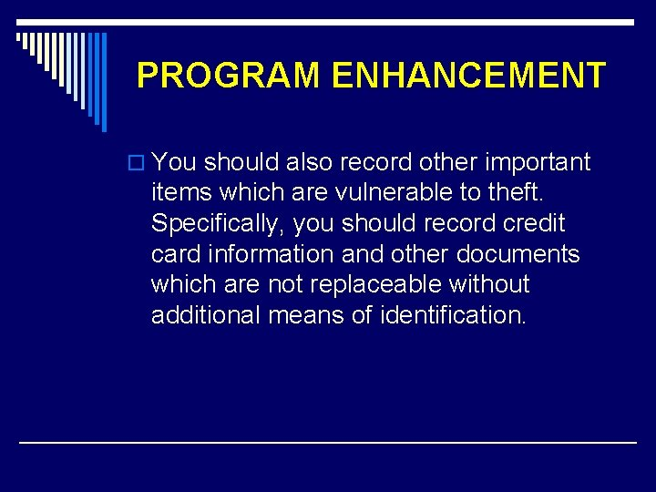 PROGRAM ENHANCEMENT o You should also record other important items which are vulnerable to
