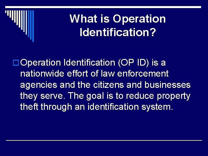 What is Operation Identification? o Operation Identification (OP ID) is a nationwide effort of