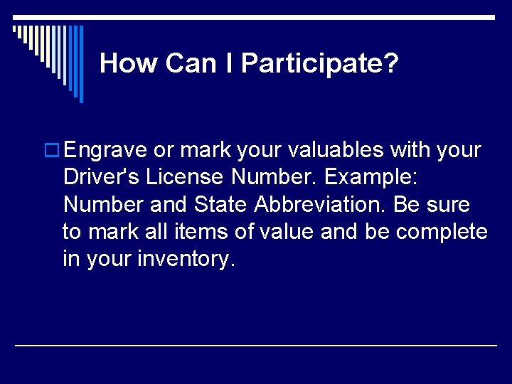 How Can I Participate? o Engrave or mark your valuables with your Driver's License