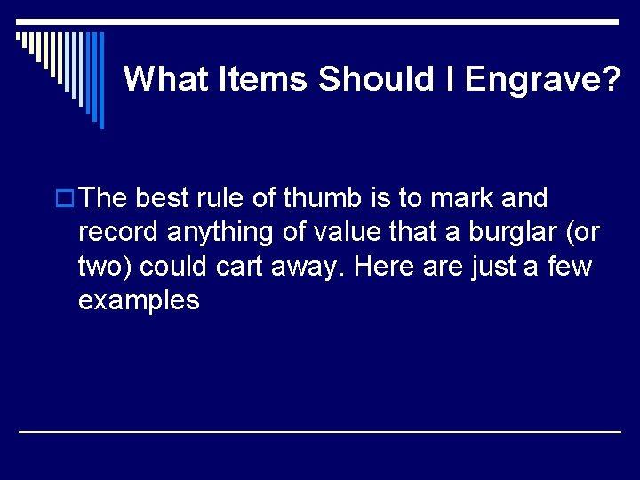 What Items Should I Engrave? o The best rule of thumb is to mark