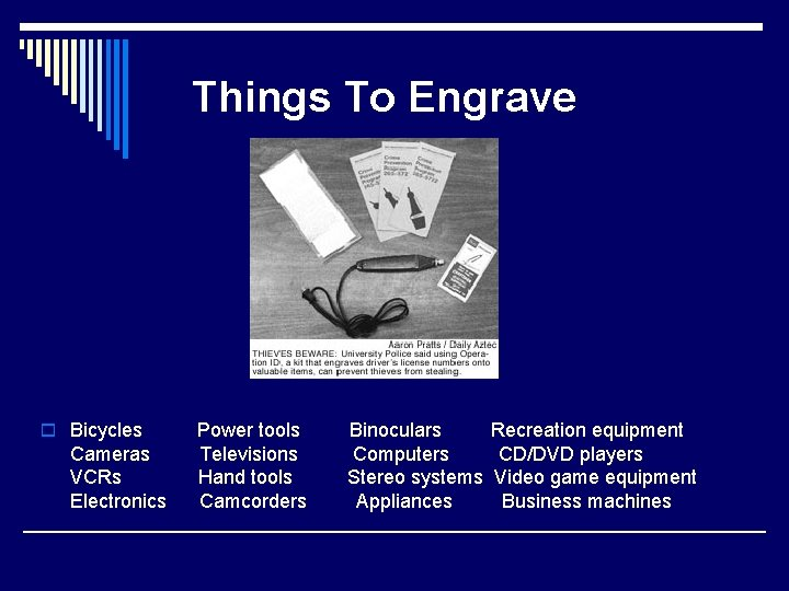 Things To Engrave o Bicycles Power tools Binoculars Recreation equipment Cameras Televisions Computers CD/DVD