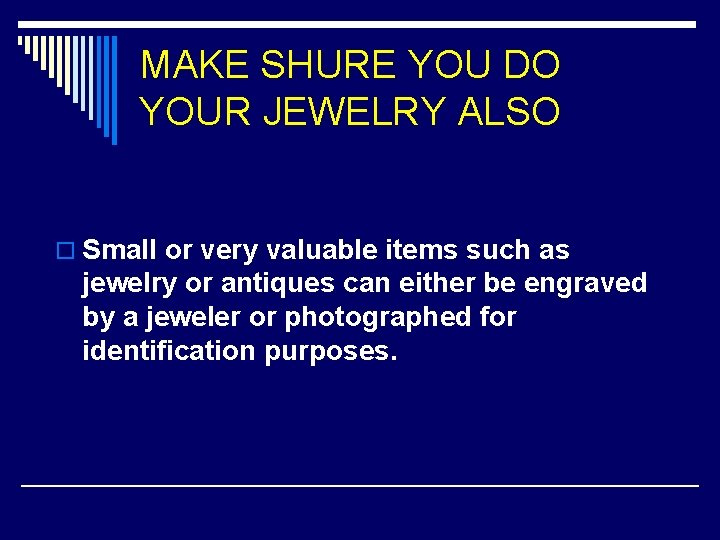 MAKE SHURE YOU DO YOUR JEWELRY ALSO o Small or very valuable items such