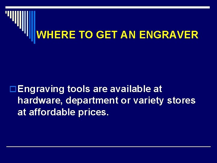 WHERE TO GET AN ENGRAVER o Engraving tools are available at hardware, department or