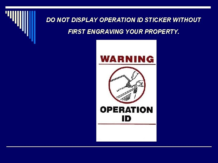 DO NOT DISPLAY OPERATION ID STICKER WITHOUT FIRST ENGRAVING YOUR PROPERTY. ALL VALUABLE PROPERTY
