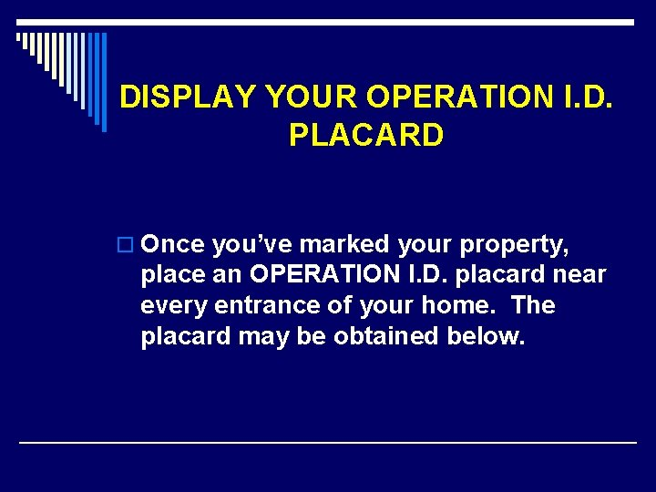 DISPLAY YOUR OPERATION I. D. PLACARD o Once you've marked your property, place an