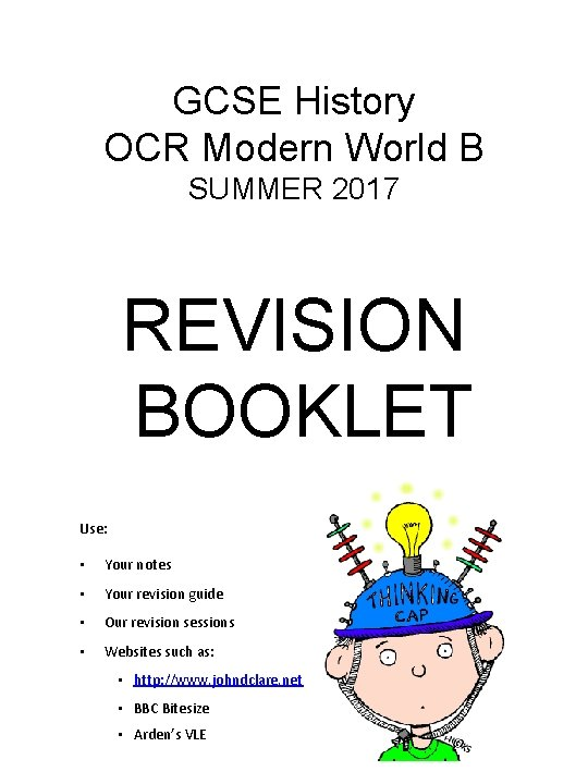 GCSE History OCR Modern World B SUMMER 2017 REVISION BOOKLET Use: • Your notes