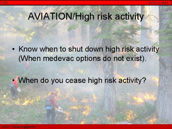 S-330 Task Force Leader AVIATION/High risk activity • Know when to shut down high