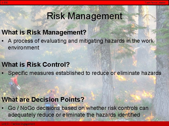 S-330 Task Force Leader Risk Management What is Risk Management? • A process of