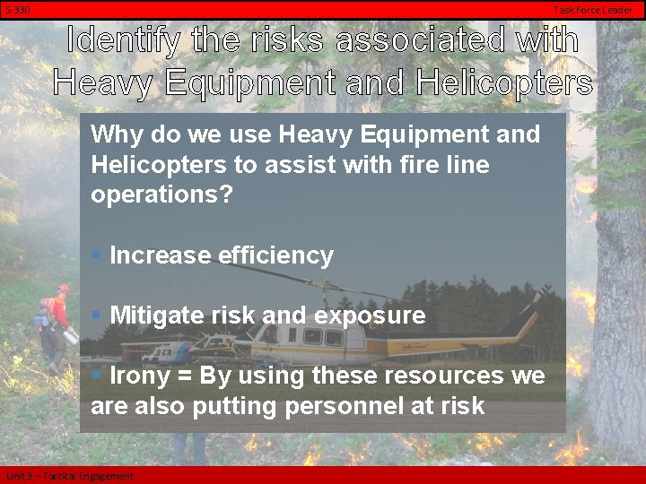 S-330 Task Force Leader Identify the risks associated with Heavy Equipment and Helicopters Why