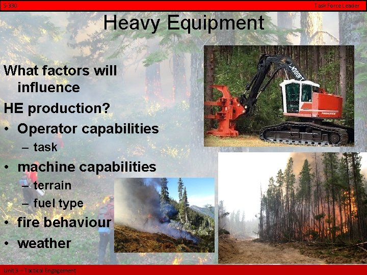 S-330 Task Force Leader Heavy Equipment What factors will influence HE production? • Operator