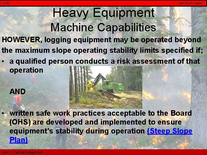 S-330 Task Force Leader Heavy Equipment Machine Capabilities HOWEVER, logging equipment may be operated