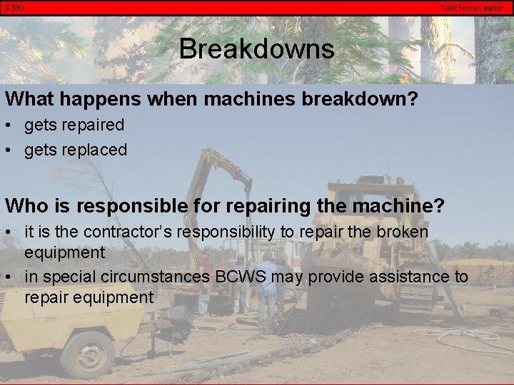 S-330 Task Force Leader Breakdowns What happens when machines breakdown? • gets repaired •
