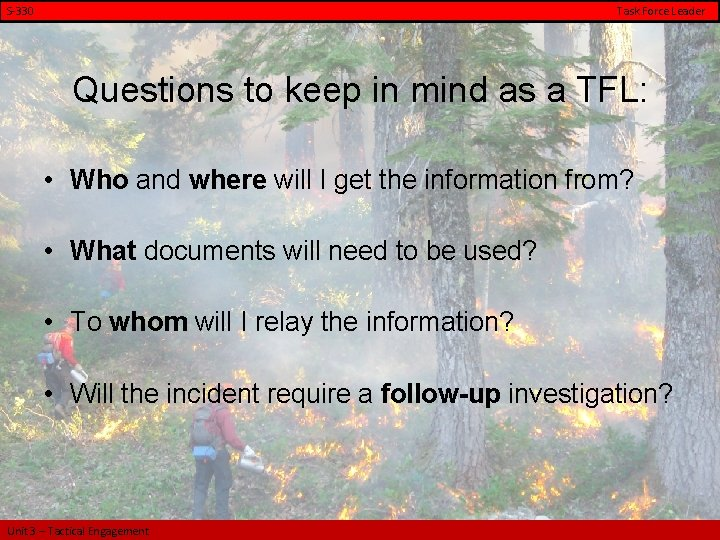 S-330 Task Force Leader Questions to keep in mind as a TFL: • Who