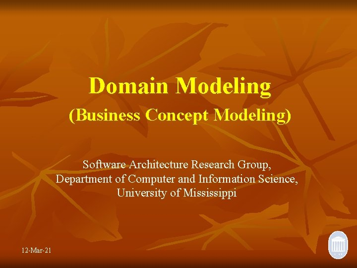 Domain Modeling (Business Concept Modeling) Software Architecture Research Group, Department of Computer and Information