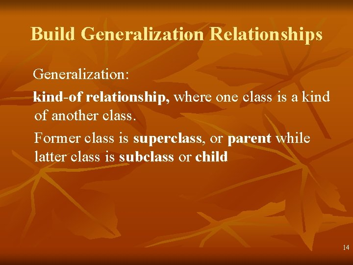 Build Generalization Relationships Generalization: kind-of relationship, where one class is a kind of another