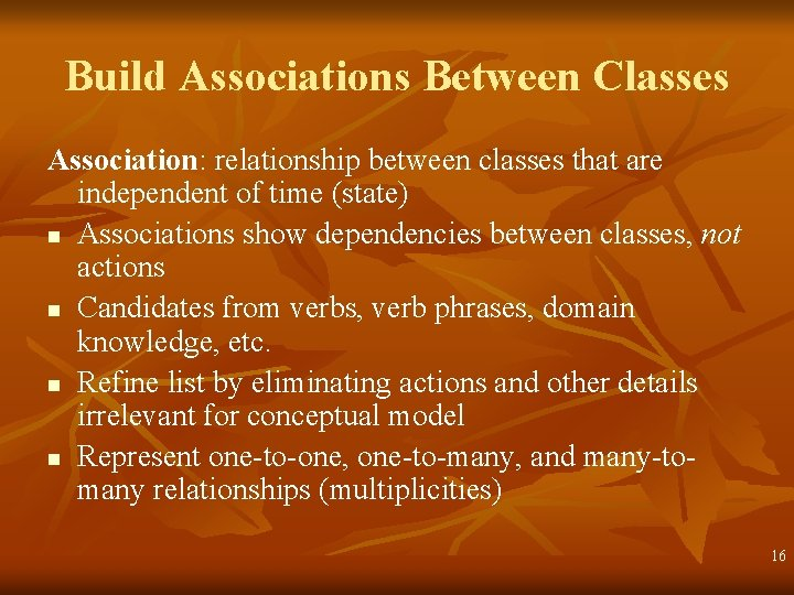 Build Associations Between Classes Association: relationship between classes that are independent of time (state)