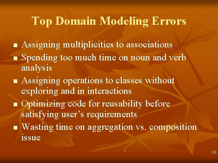 Top Domain Modeling Errors n n n Assigning multiplicities to associations Spending too much