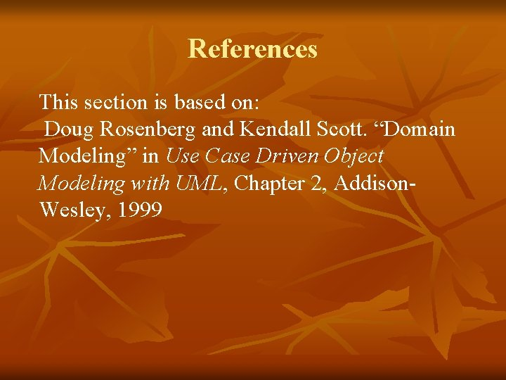 """References This section is based on: Doug Rosenberg and Kendall Scott. """"Domain Modeling"""" in"""