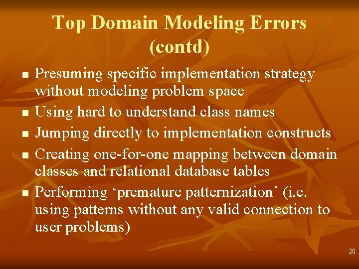 Top Domain Modeling Errors (contd) n n n Presuming specific implementation strategy without modeling