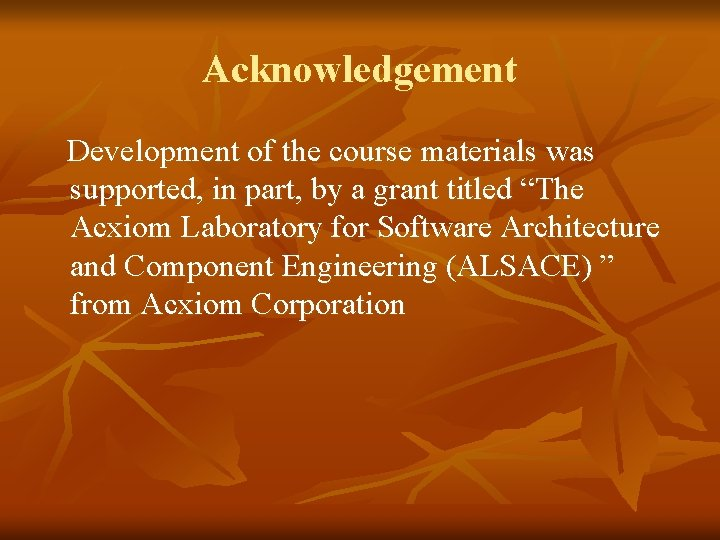 Acknowledgement Development of the course materials was supported, in part, by a grant titled