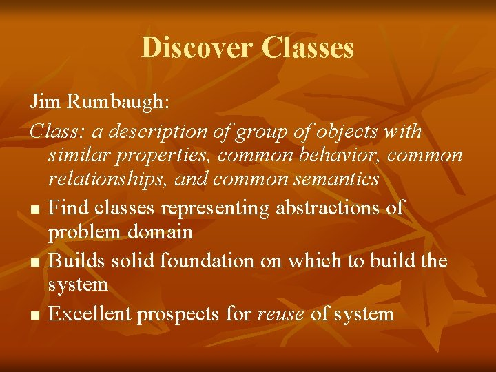 Discover Classes Jim Rumbaugh: Class: a description of group of objects with similar properties,