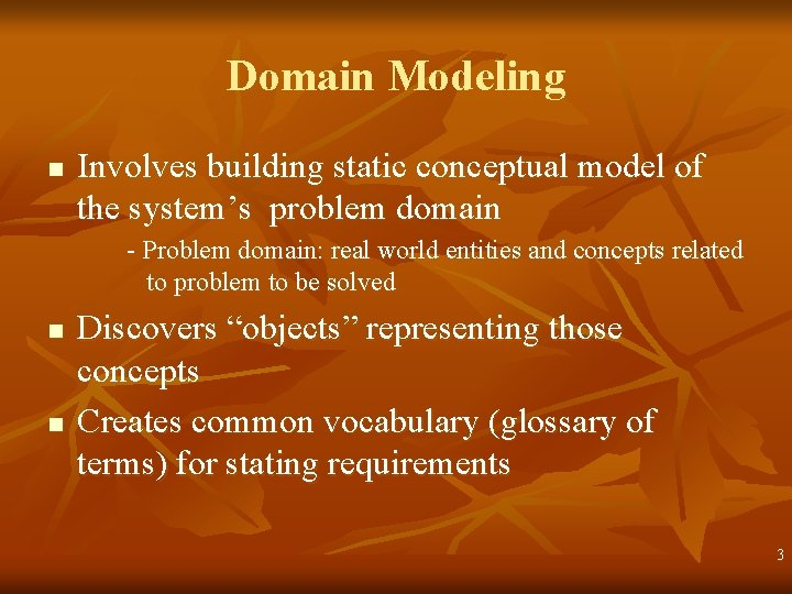 Domain Modeling n Involves building static conceptual model of the system's problem domain -
