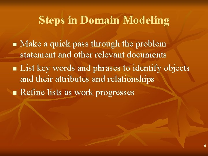 Steps in Domain Modeling n n n Make a quick pass through the problem