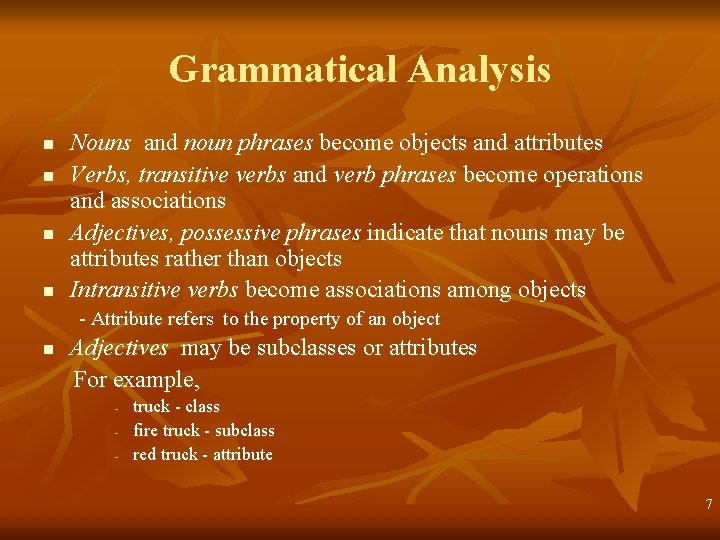 Grammatical Analysis n n Nouns and noun phrases become objects and attributes Verbs, transitive