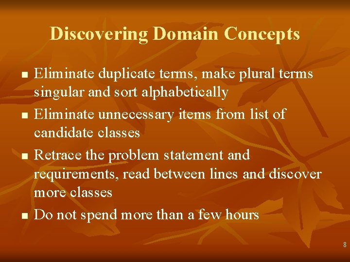 Discovering Domain Concepts n n Eliminate duplicate terms, make plural terms singular and sort