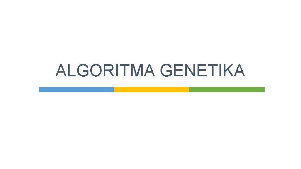 ALGORITMA GENETIKA