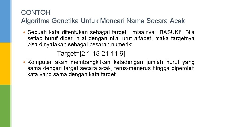 CONTOH Algoritma Genetika Untuk Mencari Nama Secara Acak • Sebuah kata ditentukan sebagai target,