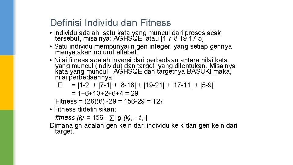 Definisi Individu dan Fitness • Individu adalah satu kata yang muncul dari proses acak