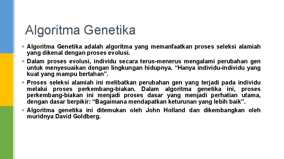 Algoritma Genetika § Algoritma Genetika adalah algoritma yang memanfaatkan proses seleksi alamiah yang dikenal