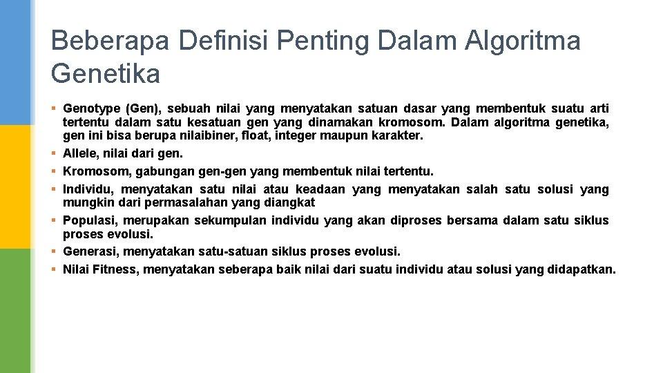 Beberapa Definisi Penting Dalam Algoritma Genetika § Genotype (Gen), sebuah nilai yang menyatakan satuan