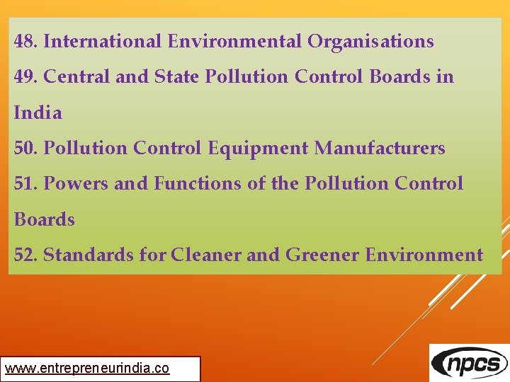 48. International Environmental Organisations 49. Central and State Pollution Control Boards in India 50.