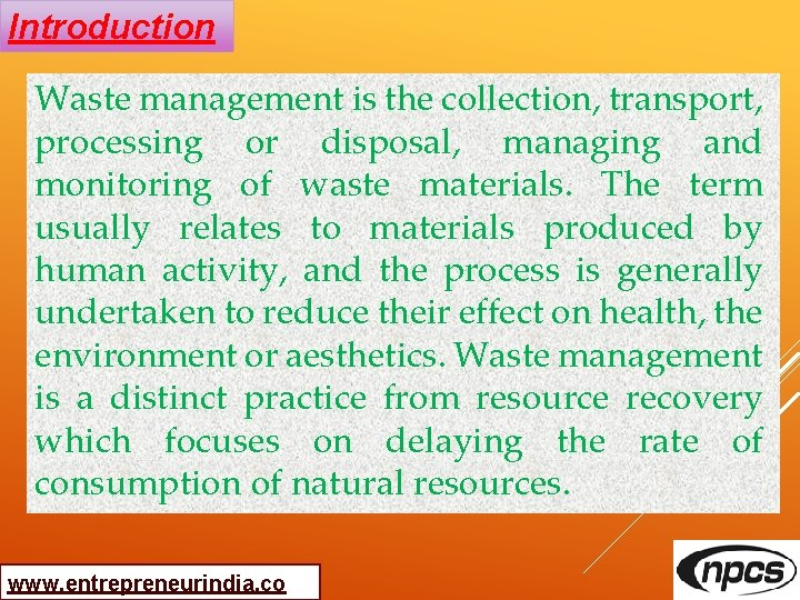 Introduction Waste management is the collection, transport, processing or disposal, managing and monitoring of