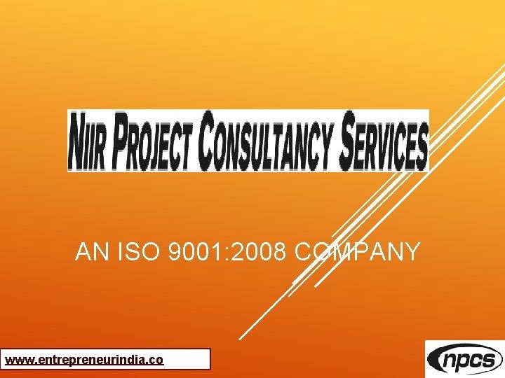 AN ISO 9001: 2008 COMPANY www. entrepreneurindia. co