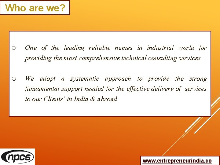 Who are we? o One of the leading reliable names in industrial world