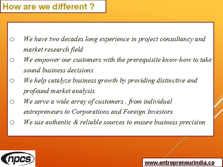 How are we different ? o We have two decades long experience in project