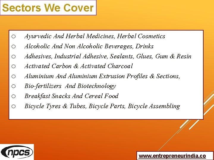 Sectors We Cover o o o o Ayurvedic And Herbal Medicines, Herbal Cosmetics Alcoholic