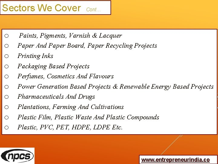 Sectors We Cover Cont… o o o o o Paints, Pigments, Varnish & Lacquer