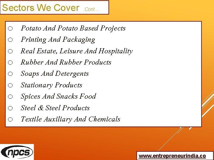 Sectors We Cover Cont… o o o o o Potato And Potato Based Projects