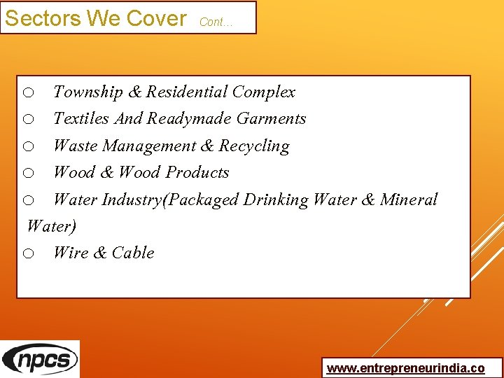 Sectors We Cover Cont… o Township & Residential Complex o Textiles And Readymade Garments
