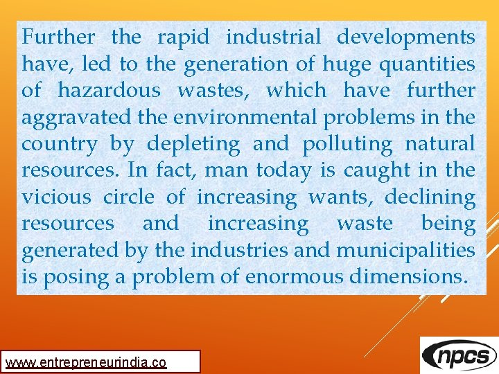 Further the rapid industrial developments have, led to the generation of huge quantities of