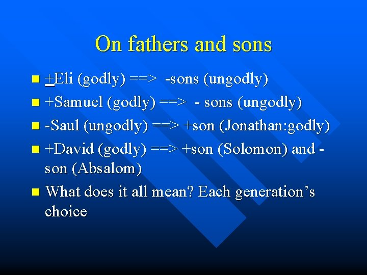 On fathers and sons +Eli (godly) ==> -sons (ungodly) n +Samuel (godly) ==> -
